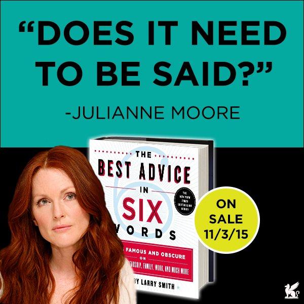 """Does it need to be said?""  —@_juliannemoore  Your #BestAdviceinSix?  https://t.co/ubhj5ElH9I https://t.co/71mvHXC0P1"