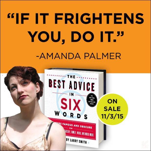 """If it frightens you, do it."" —@amandapalmer  Your #BestAdviceinSix?  https://t.co/fDrwyj2vJA https://t.co/UEgmNcvf2p"