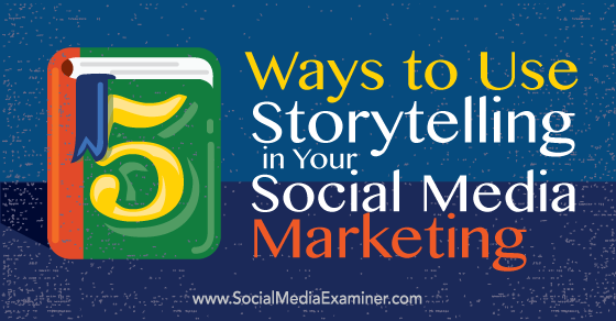 5 Ways to Use Storytelling in Your Social Media Marketing https://t.co/zBNYTjao6A https://t.co/JuWnyJjTbV