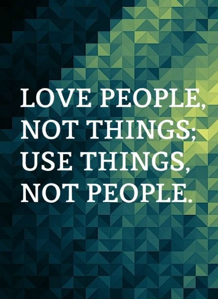 Love people, not things. Use things, not people https://t.co/L49euvsy1s