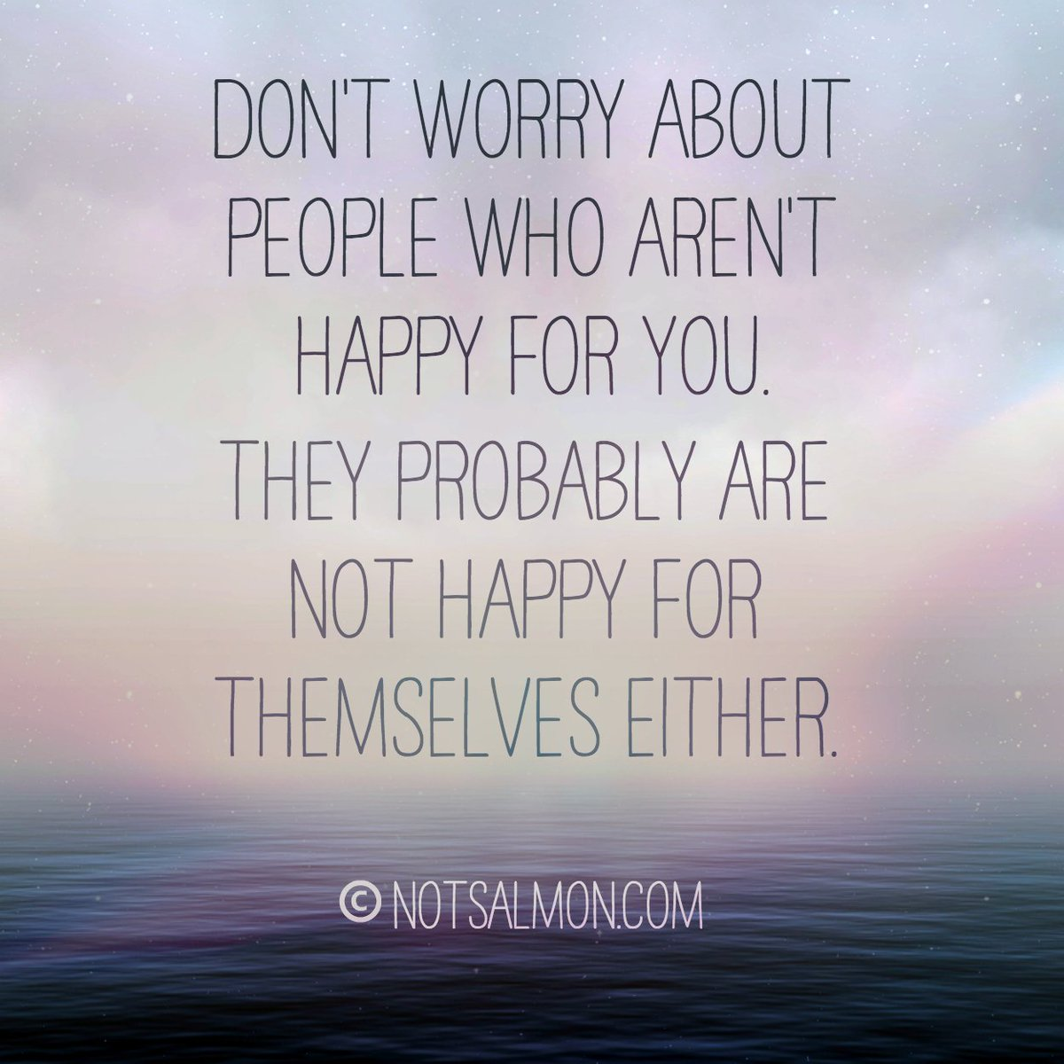 Dont worry about people who arent happy for you. They probably aren't happy for themselves either. #notsalmon #quote https://t.co/AUoUESfGAQ