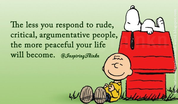 The less you respond to rude, critical, argumentative people, the more peaceful your life will become.   https://t.co/LCykCAqlGv