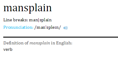 Word of the Day: mansplain - (of a man) explain (something) condescendingly or patronizingly https://t.co/ujGz3WsUr6 https://t.co/xe9aYAb7WF