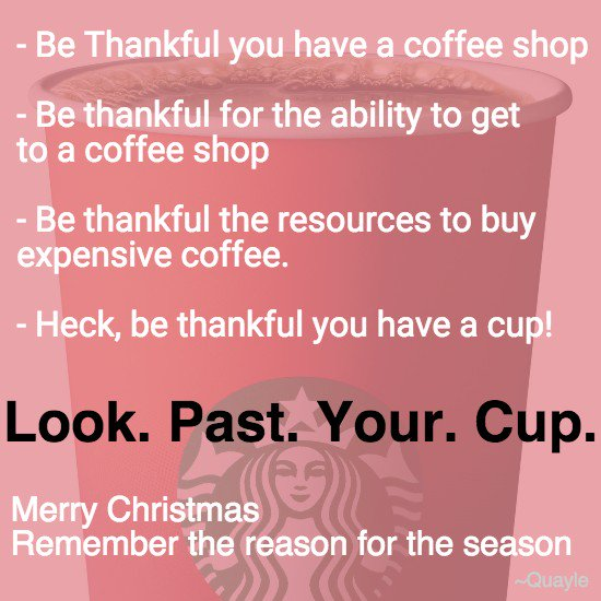 Up in arms about the color of a cup? I ask that you refocus.   #MerryChristmasStarbucks #LookPastYourCup https://t.co/dI3yBK6jJR