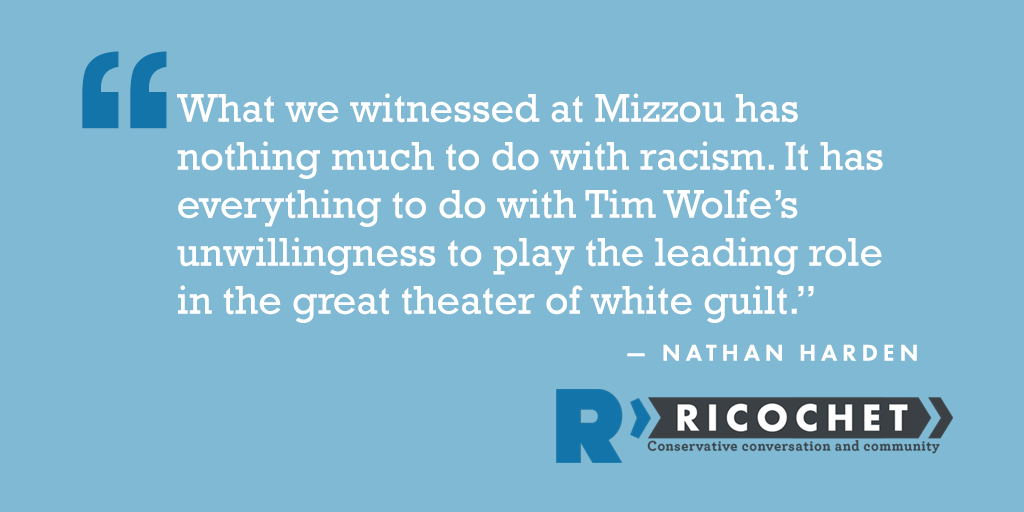 #Mizzou and the theater of white guilt https://t.co/o6sfHK3VS2 (via @NathanHarden) https://t.co/54C3umQNzB