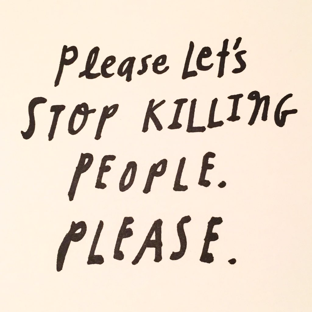 Please let's stop killing people. Please. https://t.co/truVsubMwC