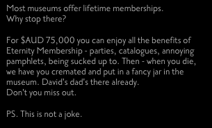 A museum in Tasmania @monamuseum offers Eternity Membership https://t.co/K6ODZXNQAD The description is glorious. https://t.co/W2ECQI7zDh