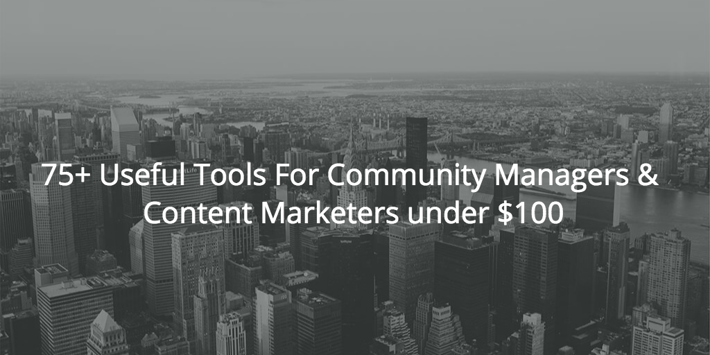 75 Useful Tools For Community Managers & Content Marketers under $100 https://t.co/1klI8UsBMm #cmgrchat #cmgrhangout https://t.co/QsOmgH10Hl