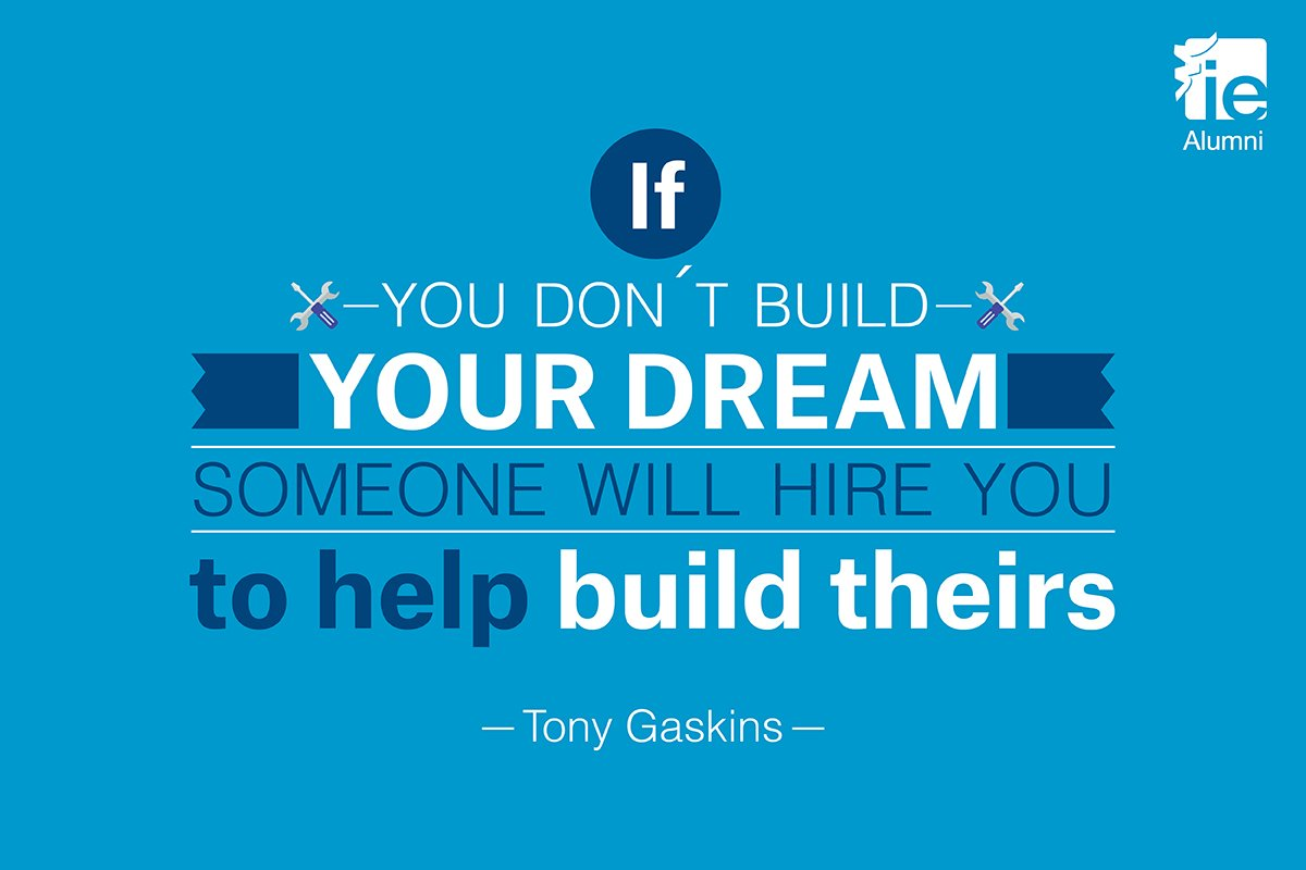"""If you don´t build your dream, someone will hire you to help build theirs"" @TonyGaskins #IEAlumni #Area31 https://t.co/FEUAE7bvh1"