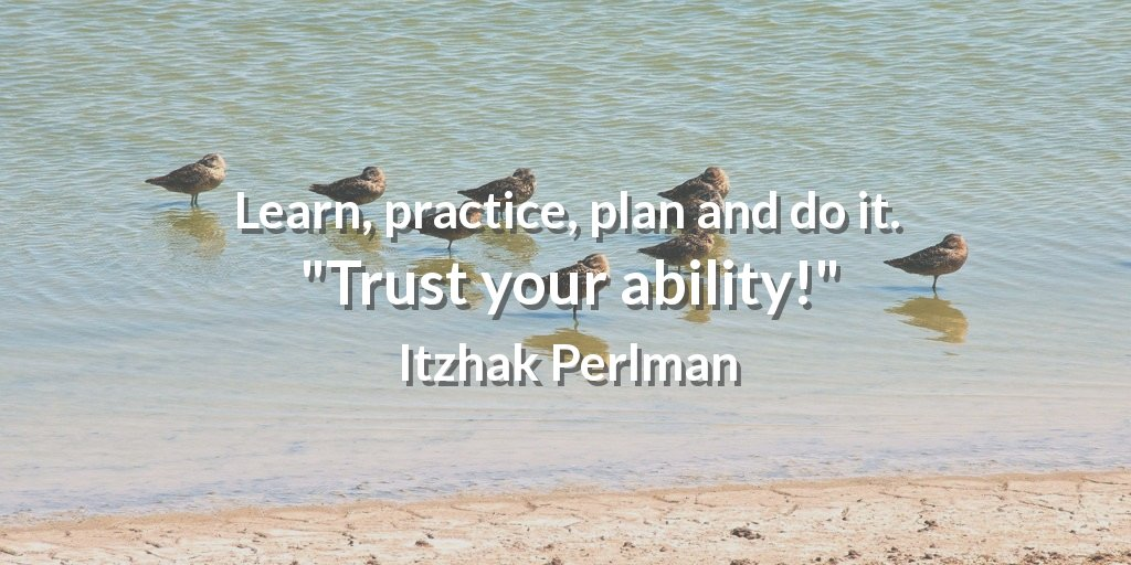 "Learn, practice, plan and do it.  ""Trust your ability!"" Itzhak Perlman #Leadership https://t.co/jQelD3vQZQ"