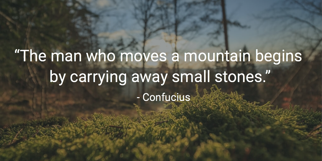 """The man who moves a mountain begins by carrying away small stones."" https://t.co/tJ5zgwTwaT"