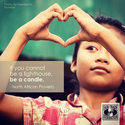 """If you cannot be a lighthouse, be a candle."" Every act of #kindness makes a difference. #fairtrade #BeTheChange https://t.co/I9fZ1EUpaA"