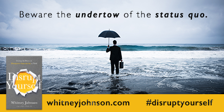 """Beware the undertow of the status quo."" via @johnsonwhitney https://t.co/0Fr6SFrDld"