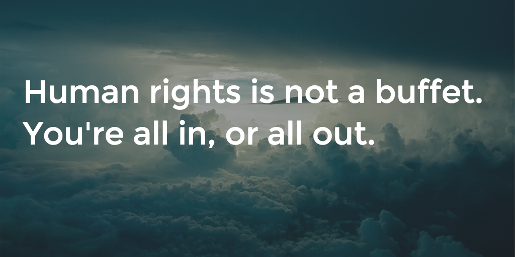 Repeat after me: Human rights is not a buffet. You can't just pick the stuff you like, and ignore the rest. https://t.co/KYO0LUgGup