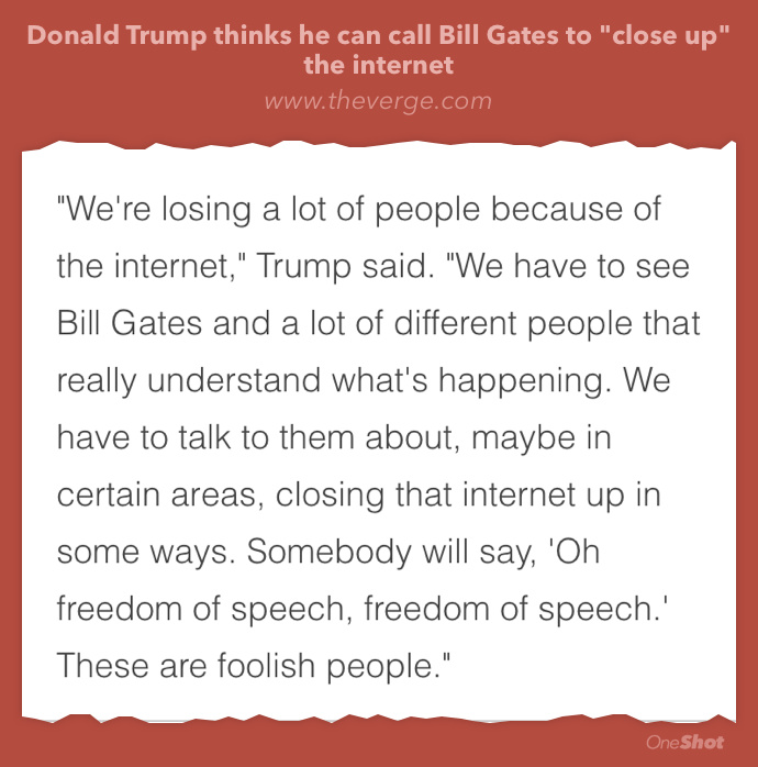 "In today's news, @realdonaldtrump advocates ""closing"" the Internet, whatever that means... https://t.co/DsPVOkbo41 https://t.co/QamSyGrXm5"