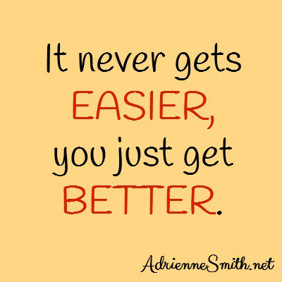 It never gets easier, you just get better. https://t.co/4ZBkjAaGXL