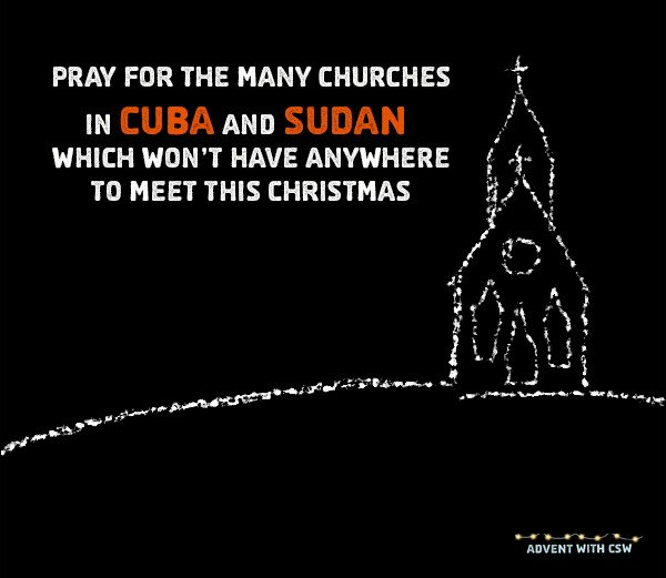 Let's pray for the many churches in Cuba and Sudan which won't have anywhere to meet at Christmas. #AdventwithCSW https://t.co/Z92aW7sbcY