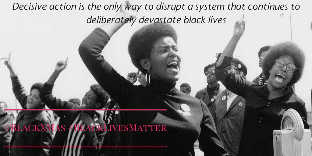 """""""Decisive action is the only way to disrupt a system that continues to deliberately devastate blk lives"""" #BlackXmas https://t.co/aJvLuDWFJ2"""
