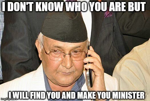 I don't know who you are but......I will find you and make MINISTER ;) #Nepal https://t.co/uCc0rzfd99