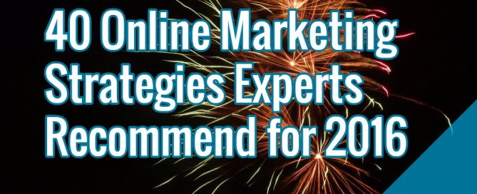 40 Online Marketing Strategies Experts Recommend for 2016