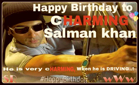 Wishing a very happy birthday to our very cHARMING Salman Khan..  He may DRIVE you CRAZY :p