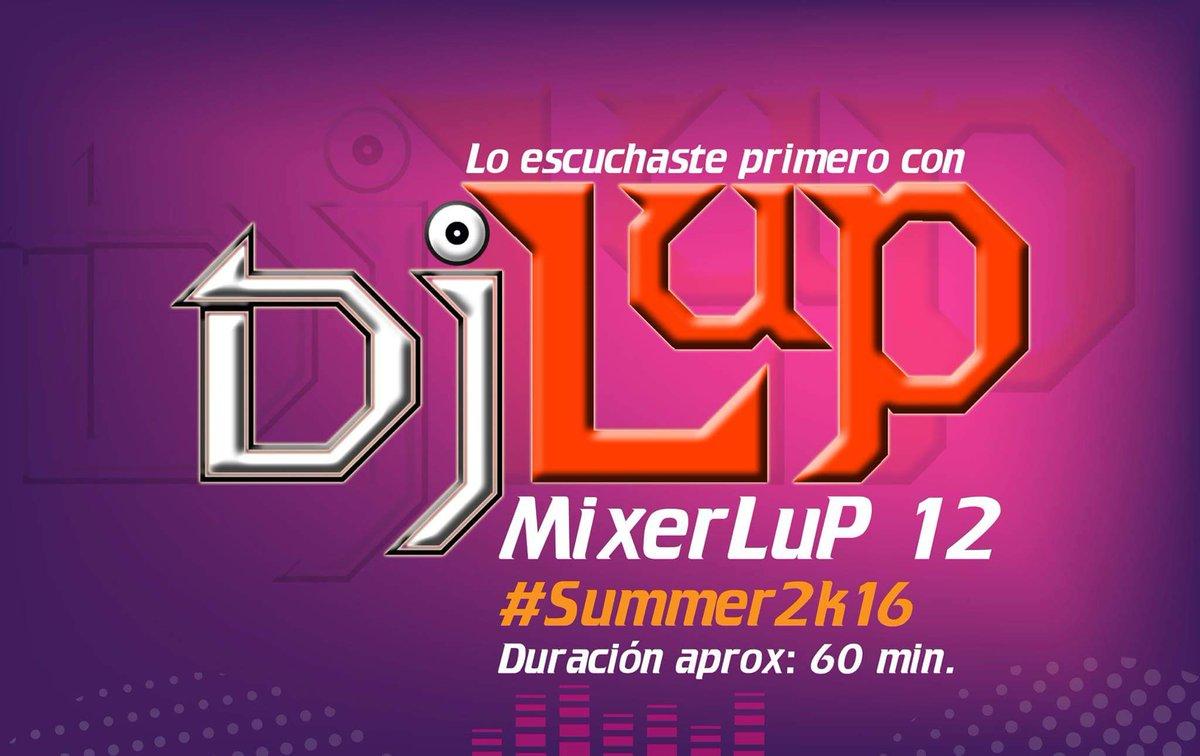 DESCARGA #MixerLuP 12  https://t.co/mZXeuKj5fP Todo lo que suena y va a seguir sonando este verano 2016!