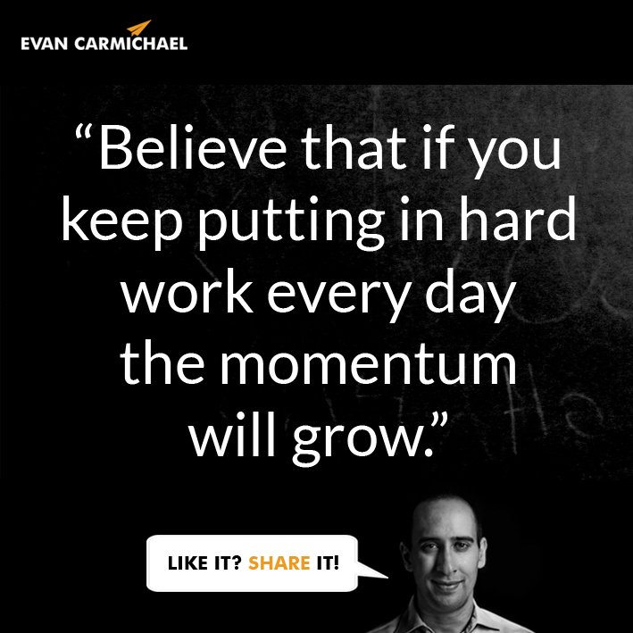 """Believe that if you keep putting in hard work every day the #momentum will grow."" – Evan Carmichael #Believe https://t.co/r4xD754zP2"