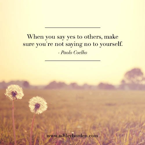 When You Say Yes To Others, Make Sure Youu0027re Not Saying No To Yourself    Paolo Coelho #balance #truth #life #quotes   Scoopnest.com