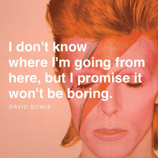 """""""I don't know where I'm going from here, but I promise it won't be boring."""" #DavidBowieRIP https://t.co/H1msGXHe7L"""