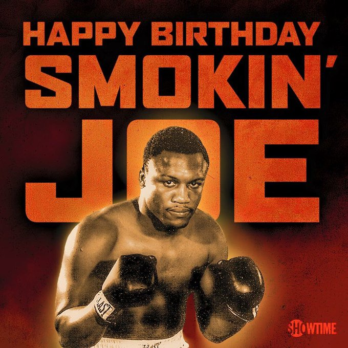 Happy Birthday to Smokin Joe Frazier, one of the greatest to ever lace em up!