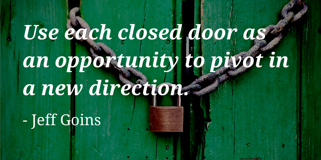 """Use each closed door as an opportunity to pivot in a new direction"" - @JeffGoins https://t.co/I104mm4lmv"