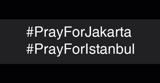 Our condolences and prayers go out to the people of Jakarta & Istanbul. #PrayforJakarta #PrayforIstanbul https://t.co/XZjQH2MC5T