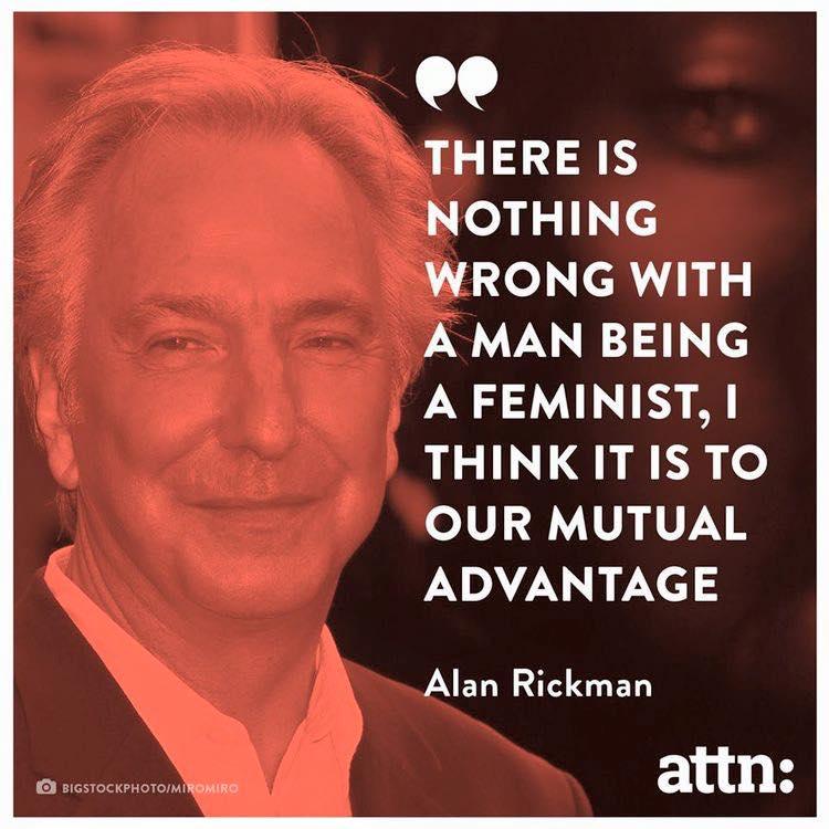 Feminism is to the mutual advantage of women & men. Rest in Peace, #AlanRickman. #fem2 #feminist #feminism https://t.co/CvvSgjF0nq