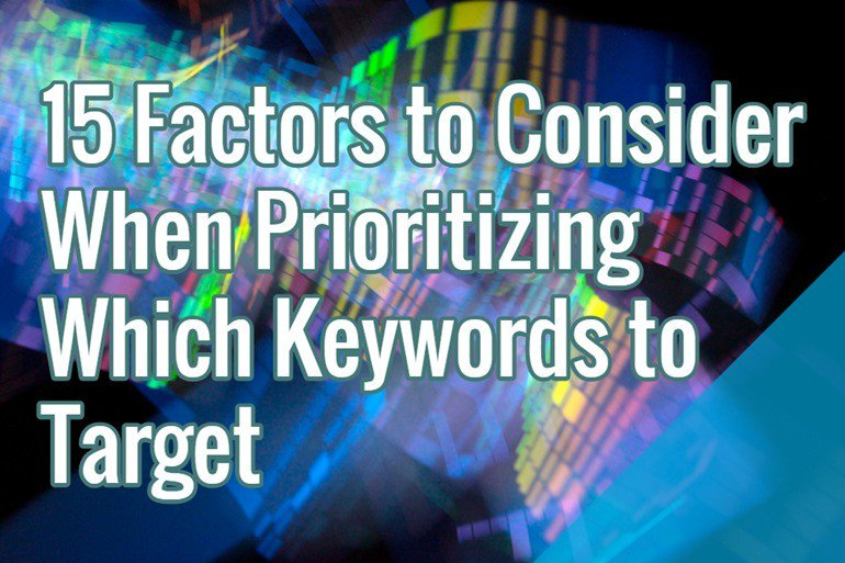 15 Factors to Consider When Prioritizing Which Keywords to Target https://t.co/MZHF8JJQwl https://t.co/63fe2qOZGA