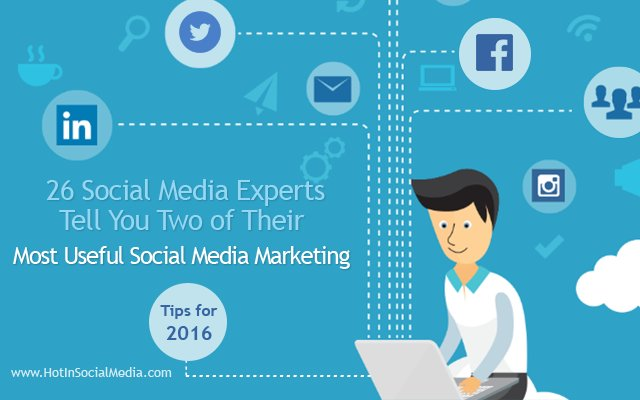 26 Experts Tell You Two of Their Most Useful Social Media Marketing Tips