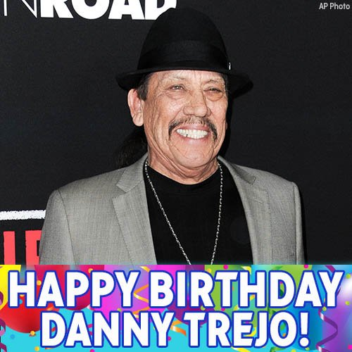 Happy birthday to Danny Trejo! (
