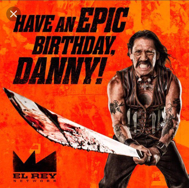 Happy Birthday to Mr. Danny Trejo!! !