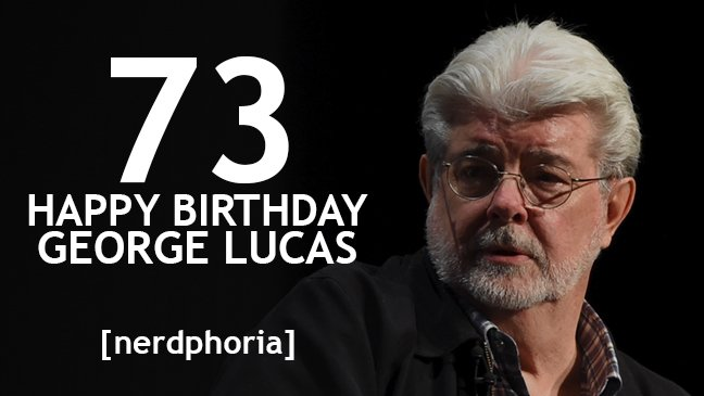 Happy Birthday to The Creator, George Lucas!