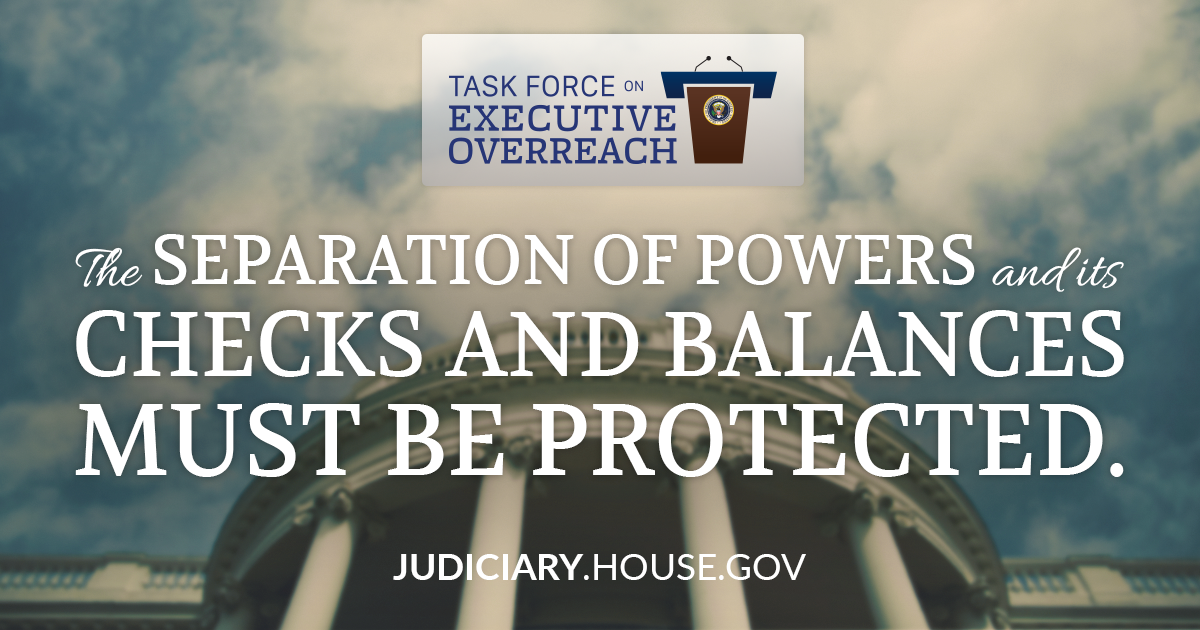 .@HouseJudiciary's new Task Force on Executive Overreach is about restoring Constitution's separation of powers. https://t.co/S10pW2exvI