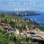 You may have the universe, if I may have #Ireland #quote https://t.co/uMagrK9asH