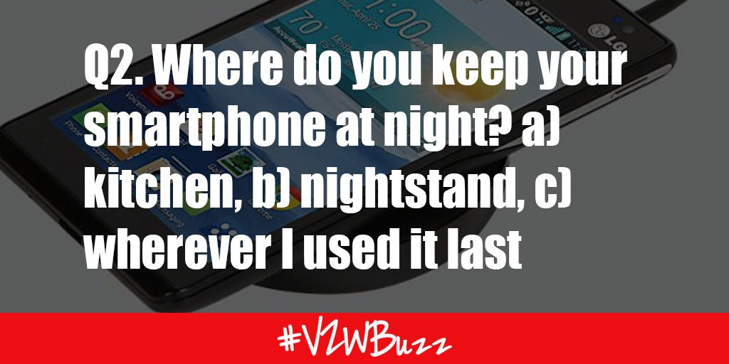 Q2. Where do you keep your smartphone at night? a) kitchen, b) nightstand, c) wherever I used it last #VZWBuzz https://t.co/xaja5wDyGX