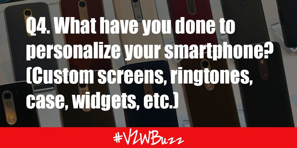 Q4. What have you done to personalize your smartphone? (Custom screens, ringtones, case, widgets, etc.) #VZWBuzz https://t.co/3jXQn0Mt39