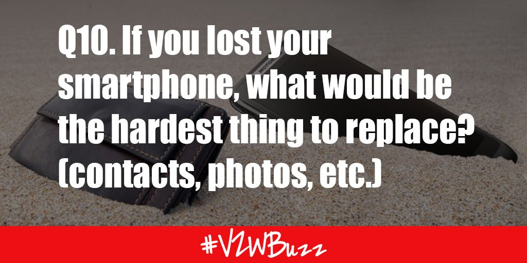 Q10. If you lost your smartphone, what would be the hardest thing to replace? (contacts, photos, etc.) #VZWBuzz https://t.co/55ZiNJJyQm