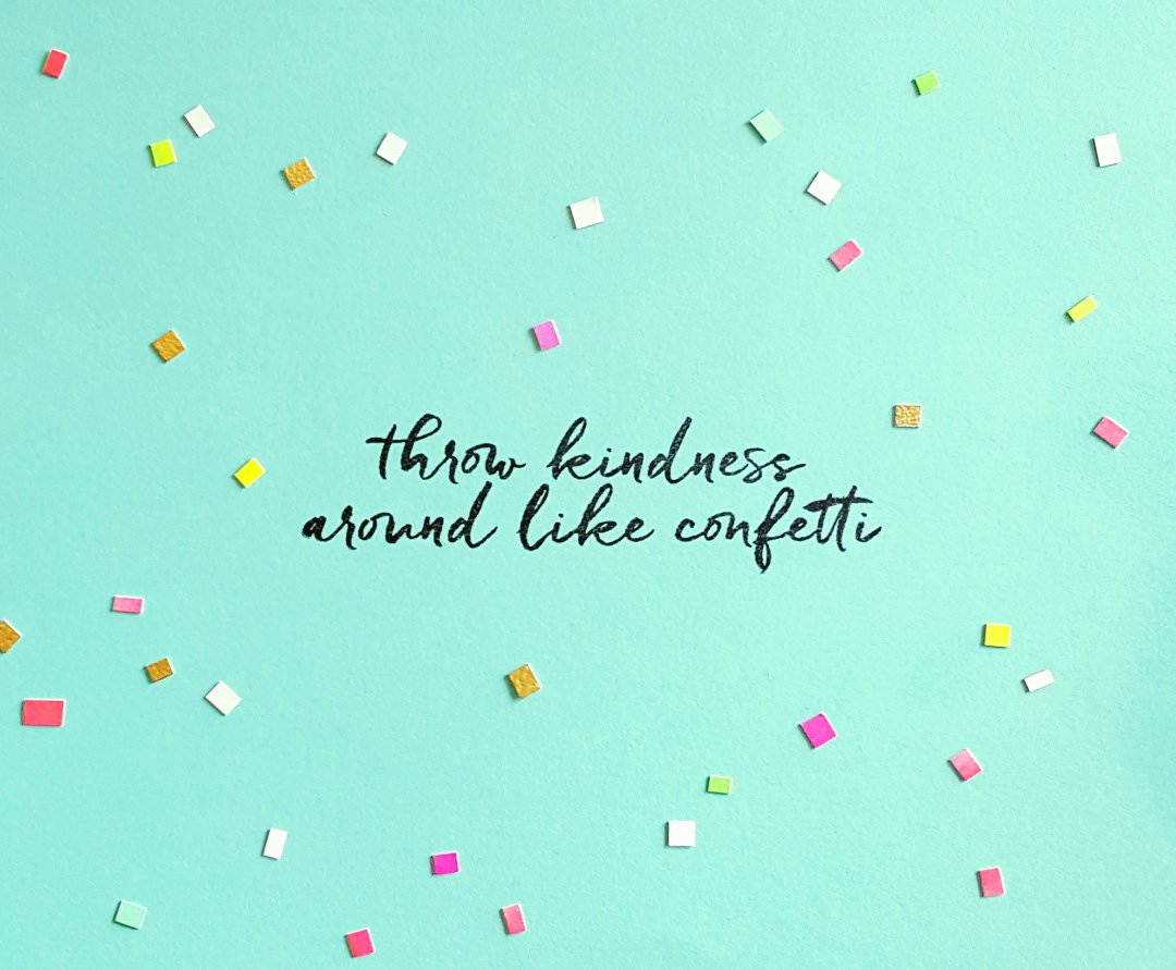 Throw kindness around like confetti...on #RandomActsOfKindnessDay and every day! https://t.co/SiyL74X2u8