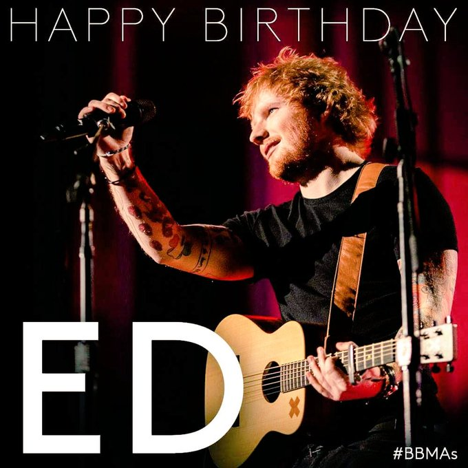 Happy 25th birthday to the best , Ed Sheeran! you songs my inspiration