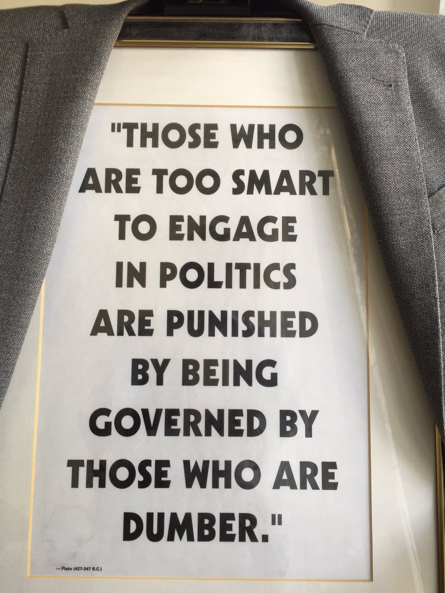 """Those who are too smart to engage in politics are punished by being governed by those who are dumber."" Plato"