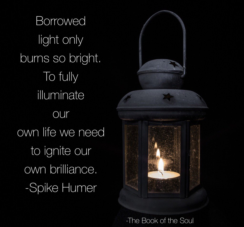 Borrowed light only burns so bright. To fully illuminate our own life we need to ignite our own brilliance. #quote https://t.co/eU9gCpgzj7