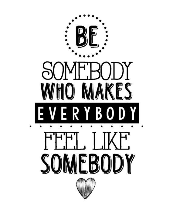 Be somebody who makes everybody feel like a somebody https://t.co/50j4fpfBgB