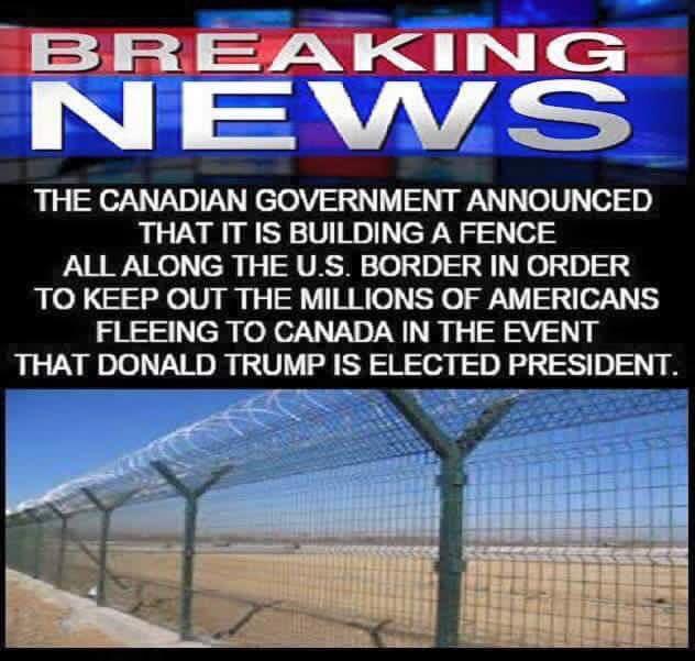Breaking News! Canada to build wall to keep  Americans out who may want to flee north if Trump is President... https://t.co/ADNjasHtFm