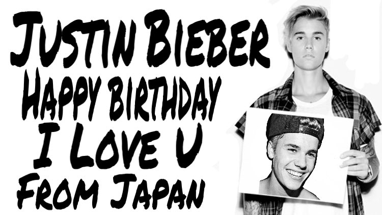 Justin Bieber   Happy Birthday  I love you soooooooo much!!!